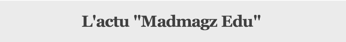L'actu Madmagz Edu