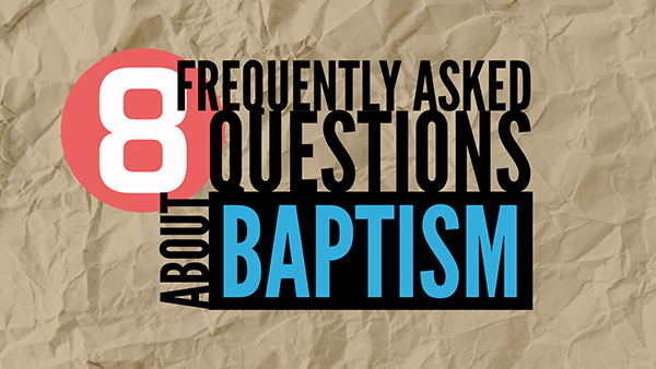 Eight Questions About Baptism