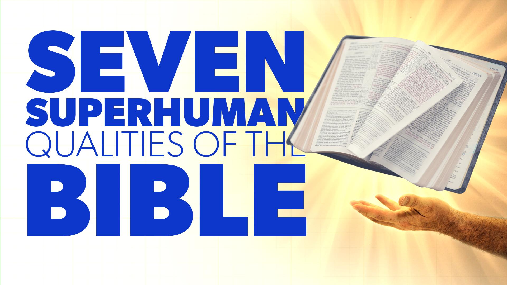 Seven Superhuman Qualities of the Bible