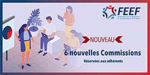 La FEEF crée 6 Nouvelles Commissions