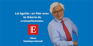 Loi EGAlim : en finir avec la théorie du 'ruissellement'. Tribune de Dominique Amirault publiée dans Les Echos.