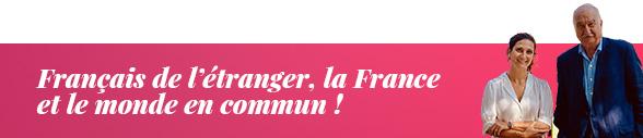 Français de l'étranger, la france et le monde en commun !