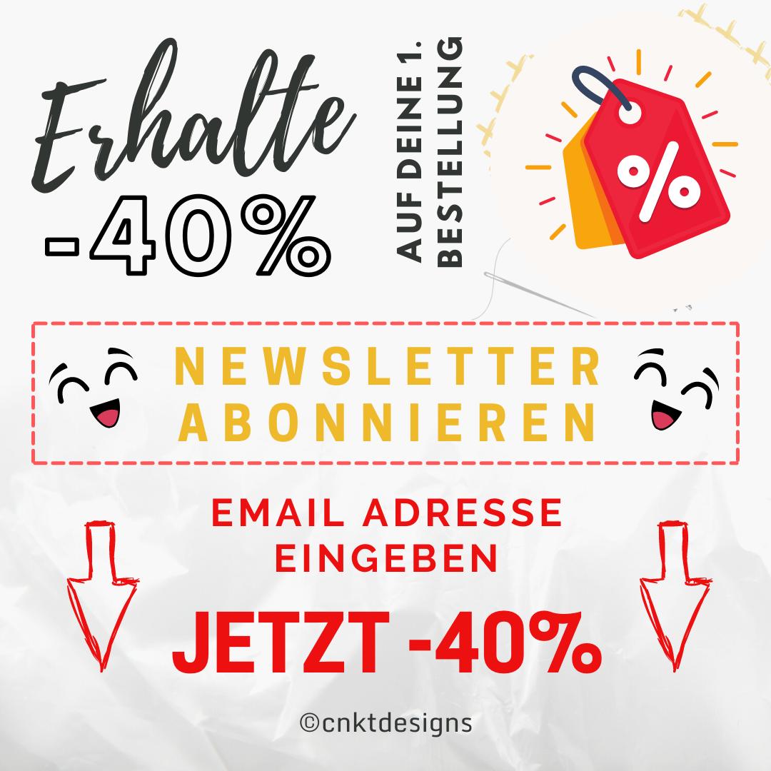 Erhalte -40% auf Erstbestellung Newsletter abonnieren Email Adresse eingeben, jederzeit abmelden